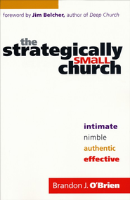 Strategically Small Church, The: Intimate, Nimble, Authentic, and Effective - eBook  -     By: Brandon J. O'Brien