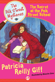 The Secret at the Polk Street School - eBook  -     By: Patricia Reilly Giff     Illustrated By: Blanche Sims