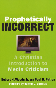 Prophetically Incorrect: A Christian Introduction to Media Criticism - eBook  -     By: Robert H. Woods, Paul D. Patton