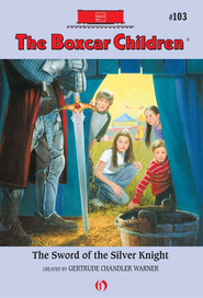 The Sword of the Silver Knight - eBook  -     By: Gertrude Chandler Warner     Illustrated By: Robert Papp