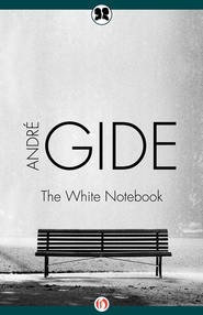 The White Notebook - eBook  -     By: Andre Gide, Wade Baskin