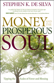 Money and the Prosperous Soul: Tipping the Scales of Favor and Blessing - eBook  -     By: Stephen K. DeSilva
