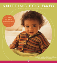 Knitting for Baby: 30 Heirloom Projects with Complete How-to-Knit Instructions - eBook  -     By: Melanie Falick, Kristin Nicholas, Ross Whitaker