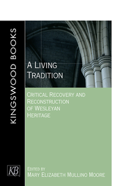 A Living Tradition: Critical Recovery and Reconstruction of Wesleyan Heritage - eBook  -     Edited By: Mary Elizabeth Mullino Moore     By: Mary Elizabeth Mullino Moore(Ed.)