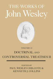 The Works of John Wesley, Volume 13: Doctrinal and Controversial Treatises II - eBook  -     By: John Wesley