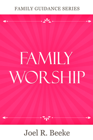 Family Worship - eBook  -     By: Joel R. Beeke