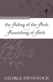 The Fading of the Flesh and the Flourishing of Faith - eBook  -     By: George Swinnock