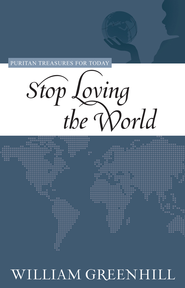 Stop Loving the World - eBook  -     By: William Greenhill
