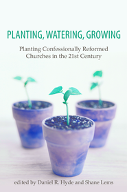 Planting, Watering, Growing - eBook  -     By: Daniel R. Hyde, Shane Lems