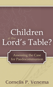 Children at the Lord's Table - eBook  -     By: Cornelis Venema
