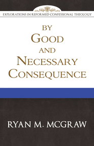 By Good and Necessary Consequence - eBook  -     By: Ryan McGraw