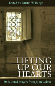 Lifting up our Hearts: 150 Selected Prayers from John Calvin - eBook  -     Edited By: Dustin Benge     By: John Calvin