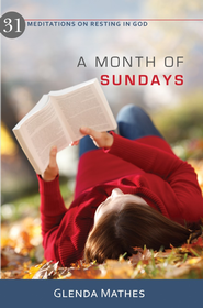 A Month of Sundays: 31 Meditations on Resting in God - eBook  -     By: Glenda Mathes