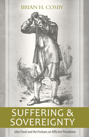 Suffering and Sovereignty: John Flavel and the Puritans on Afflictive Providence - eBook  -     By: Brian Cosby