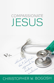 Compassionate Jesus: Rethinking the Christian's Approach to Modern Medicine - eBook  -