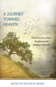 A Journey Toward Heaven: Daily Devotions from the Sermons of Jonathan Edwards - eBook  -     By: Jonathan Edwards