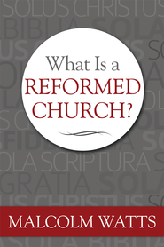 What is a Reformed Church? - eBook  -     By: Malcolm Watts