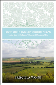 Anne Steele and Her Spiritual Vision - eBook  -     By: Priscilla Wong