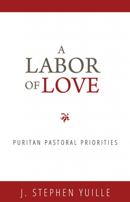 A Labor of Love: Puritan Pastoral Priorities - eBook  -