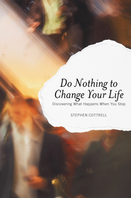 Do Nothing to Change Your Life: Discovering What Happens When You Stop - eBook  -     By: Stephen Cottrell