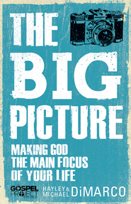 The Big Picture: Making God the Main Focus of Your - eBook  -     By: Hayley DiMarco, Michael DiMarco