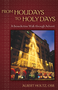 From Holidays to Holy Days: A Benedictine Walk through Advent - eBook  -     By: Albert Holtz
