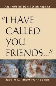 I Have Called You Friends: An Invitation to Ministry - eBook  -     By: Kevin L. Thew Forrester