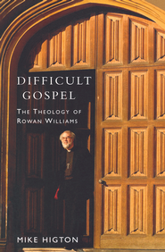 Difficult Gospel: The Theology of Rowan Williams - eBook  -     By: Mike Higton