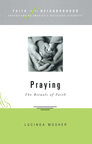 Faith in the neighborhood: Praying: The Rituals of Faith - eBook  -     By: Lucinda Mosher