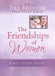 The Friendships of Women: Bible Study Guide, Dee Brestin  Bible Study Series  -     By: Dee Brestin
