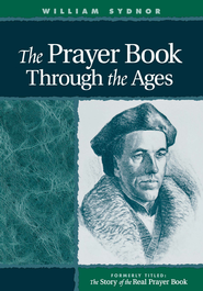 Prayer Book Through the Ages: A Revised Edition of the Story of the Real Prayer Book - eBook  -     By: William Sydnor