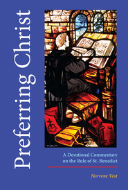 Preferring Christ: A Devotional Commentary on the Rule of St. Benedict - eBook  -     By: Norvene Vest