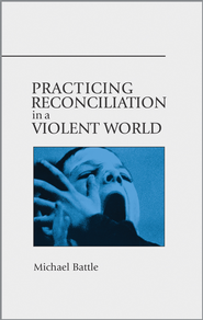 Practicing Reconciliation in a Violent World - eBook  -     By: Michael Battle