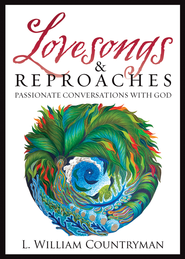 Lovesongs and Reproaches: Passionate Conversations with God - eBook  -     By: L. William Countryman