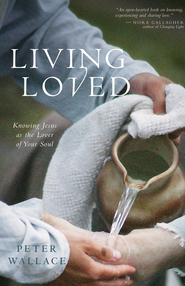 Living Loved: Knowing Jesus as the Lover of Your Soul - eBook  -     By: Peter Wallace