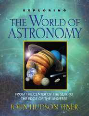 Exploring the World of Astronomy: From Center of the Sun to Edge of the Universe - eBook  -     By: John Hudson Tiner