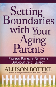 Setting Boundaries with Your Aging Parents: Finding Balance Between Burnout and Respect - eBook  -     By: Allison Bottke
