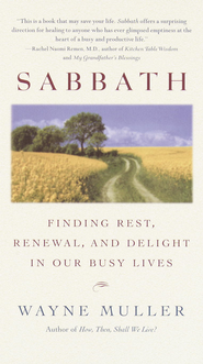 Sabbath: Finding Rest, Renewal, and Delight in Our Busy Lives - eBook  -     By: Wayne Muller