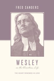 Wesley on the Christian Life: The Heart Renewed in Love - eBook  -     Edited By: Stephen J. Nichols, Justin Taylor     By: Fred Sanders