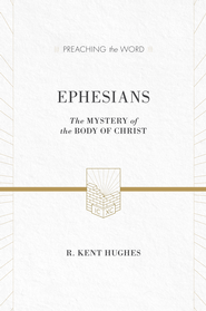 Ephesians (ESV Edition): The Mystery of the Body of Christ - eBook  -     By: R. Kent Hughes