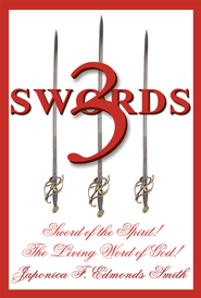 3 Swords: Sword of the Spirit! The Living Word of God! - eBook  -     By: Japonica F. Edmonds Smith