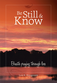 Be Still and Know: Breath praying through loss - eBook  -     By: Lois Hoogeveen