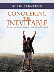 Conquering the Inevitable: Coping with Change Based on Insights from Nehemiah - eBook  -     By: Robin Brumfield