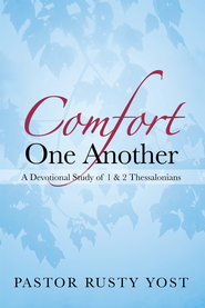 Comfort One Another: A Devotional Study of 1 & 2 Thessalonians - eBook  -     By: Pastor Rusty Yost