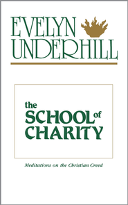 The School of Charity: Meditations on the Christian Creed - eBook  -     By: Evelyn Underhill