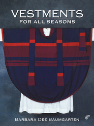Vestments for All Seasons - eBook  -     By: Barbara Dee Baumgarten