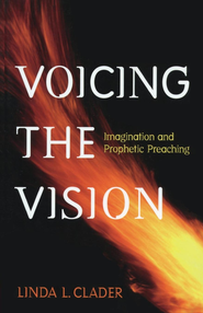 Voicing the Vision: Imagination and Prophetic Preaching - eBook  -     By: Linda L. Clader