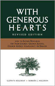 With Generous Hearts, Revised Edition: How to Gather Resources for Your Church, Church School, Church Agency, Chaplaincy, or Diocese - eBook  -     By: Glenn N. Holliman, Barbara L. Holliman
