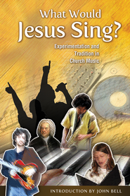What Would Jesus Sing?: Experimentation and Tradition in Church Music - eBook  -     Edited By: Marilyn L. Haskel     By: Marilyn L. Haskel(Ed.) & John Bell