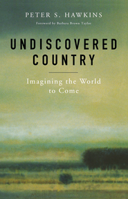 Undiscovered Country: Imagining the World to Come - eBook  -     By: Peter S. Hawkins